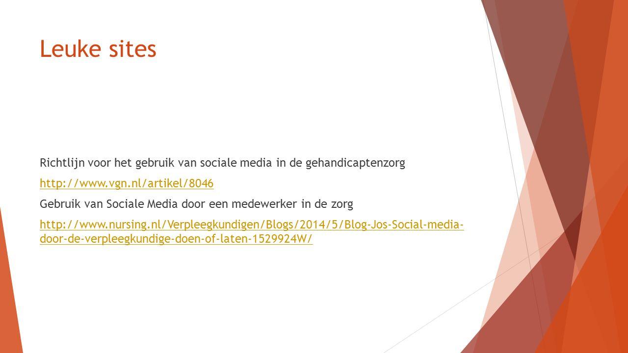 Leuke sites Richtlijn voor het gebruik van sociale media in de gehandicaptenzorg http://www.vgn.nl/artikel/8046 Gebruik van Sociale Media door een med