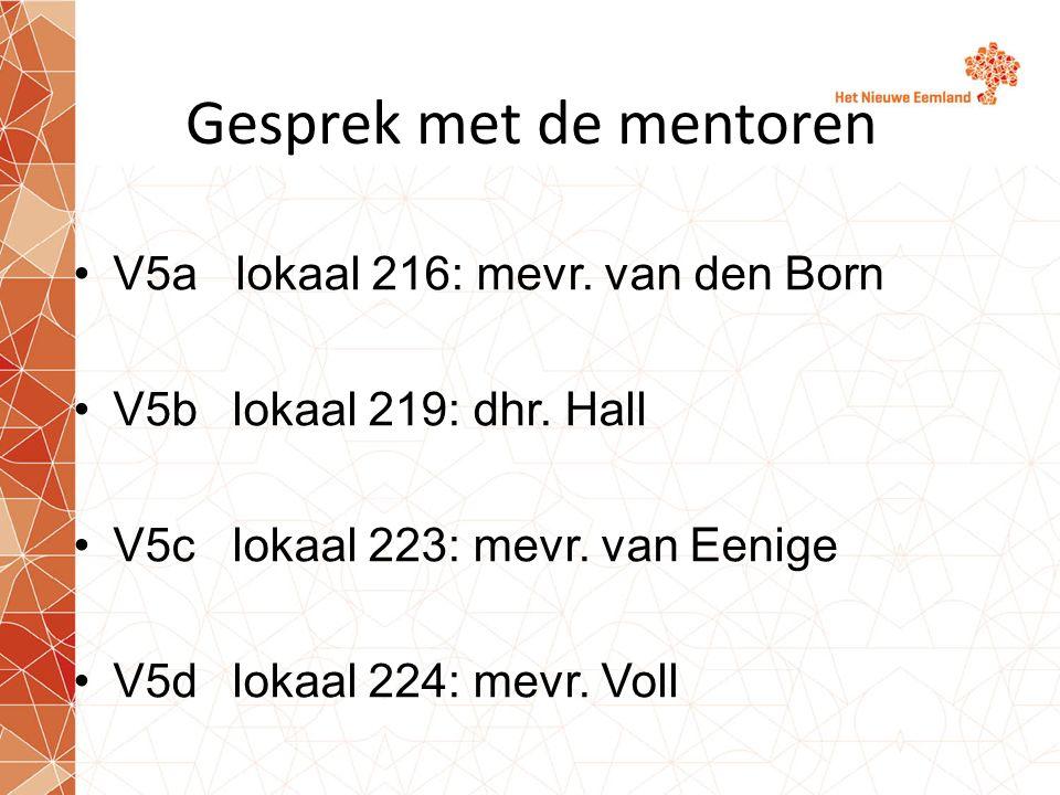 Gesprek met de mentoren V5a lokaal 216: mevr. van den Born V5blokaal 219: dhr.