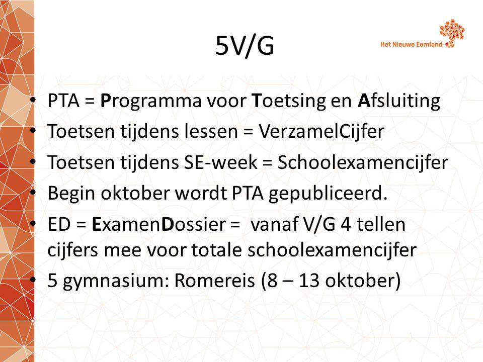 5V/G PTA = Programma voor Toetsing en Afsluiting Toetsen tijdens lessen = VerzamelCijfer Toetsen tijdens SE-week = Schoolexamencijfer Begin oktober wordt PTA gepubliceerd.