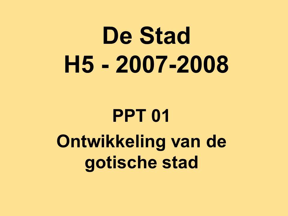 De Stad H5 - 2007-2008 PPT 01 Ontwikkeling van de gotische stad