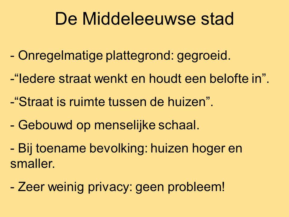 """De Middeleeuwse stad - Onregelmatige plattegrond: gegroeid. -""""Iedere straat wenkt en houdt een belofte in"""". -""""Straat is ruimte tussen de huizen"""". - Ge"""