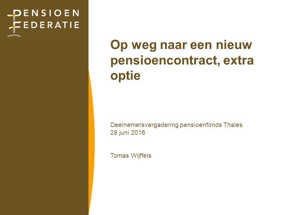 Op weg naar een nieuw pensioencontract, extra optie Deelnemersvergadering pensioenfonds Thales 28 juni 2016 Tomas Wijffels