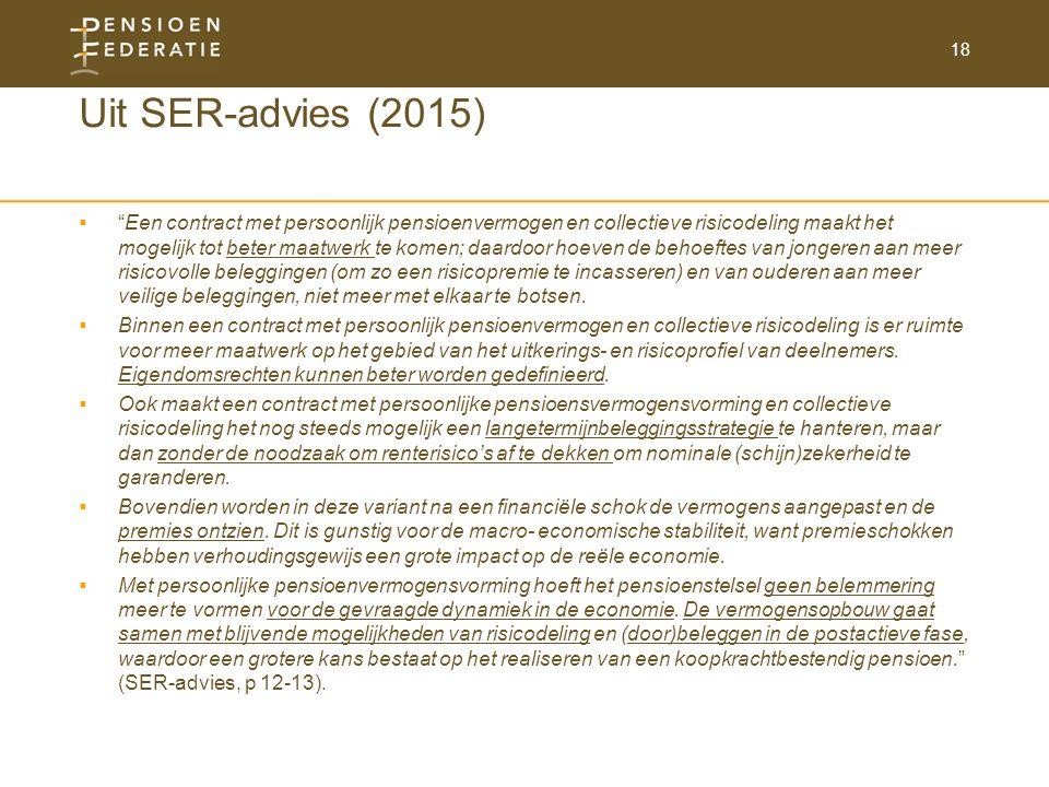 """18 Uit SER-advies (2015)  """"Een contract met persoonlijk pensioenvermogen en collectieve risicodeling maakt het mogelijk tot beter maatwerk te komen;"""