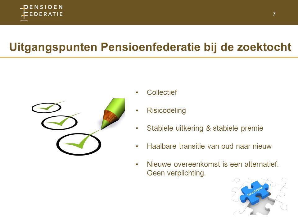 7 Collectief Risicodeling Stabiele uitkering & stabiele premie Haalbare transitie van oud naar nieuw Nieuwe overeenkomst is een alternatief.