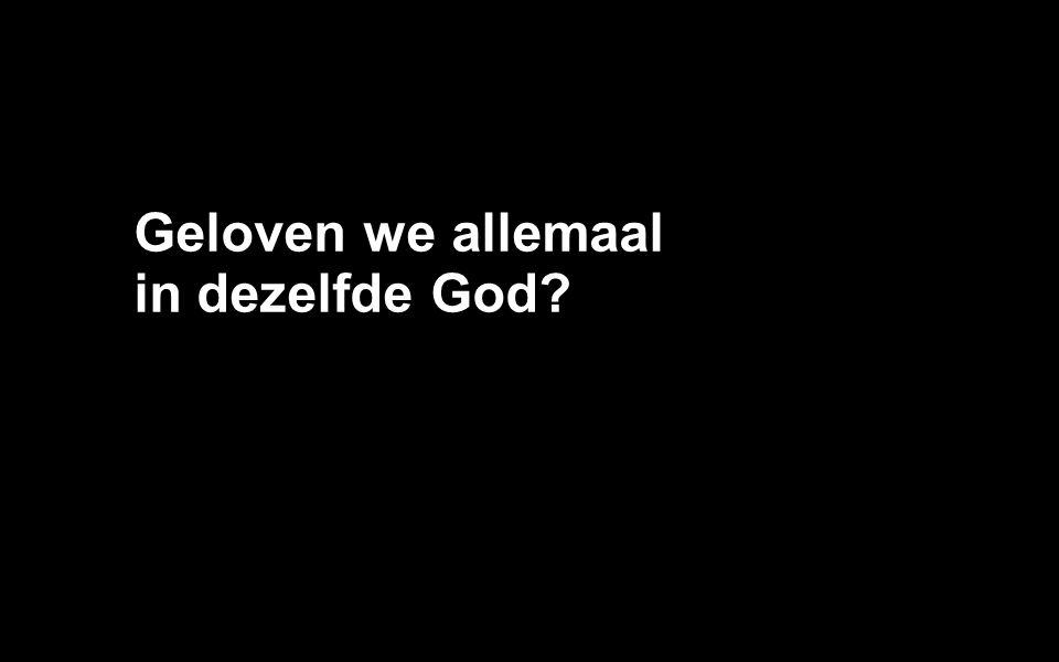 Geloven we allemaal in dezelfde God?