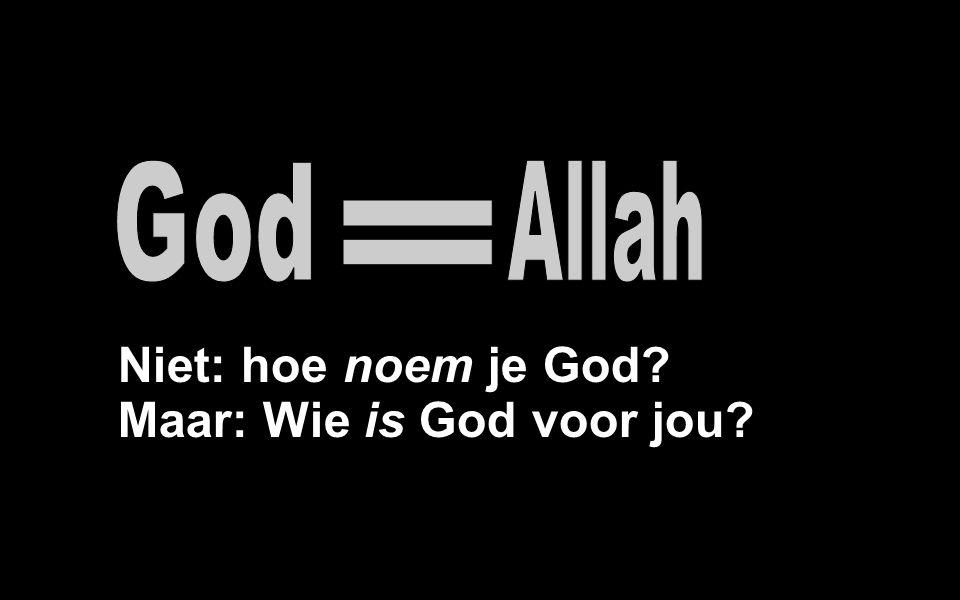 Niet: hoe noem je God? Maar: Wie is God voor jou?
