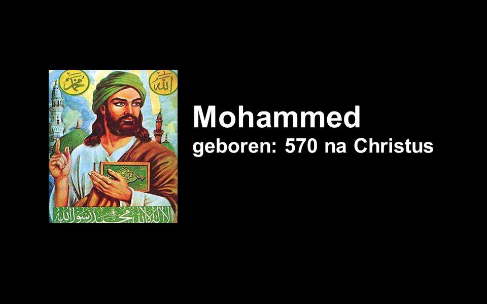 Mohammed geboren: 570 na Christus
