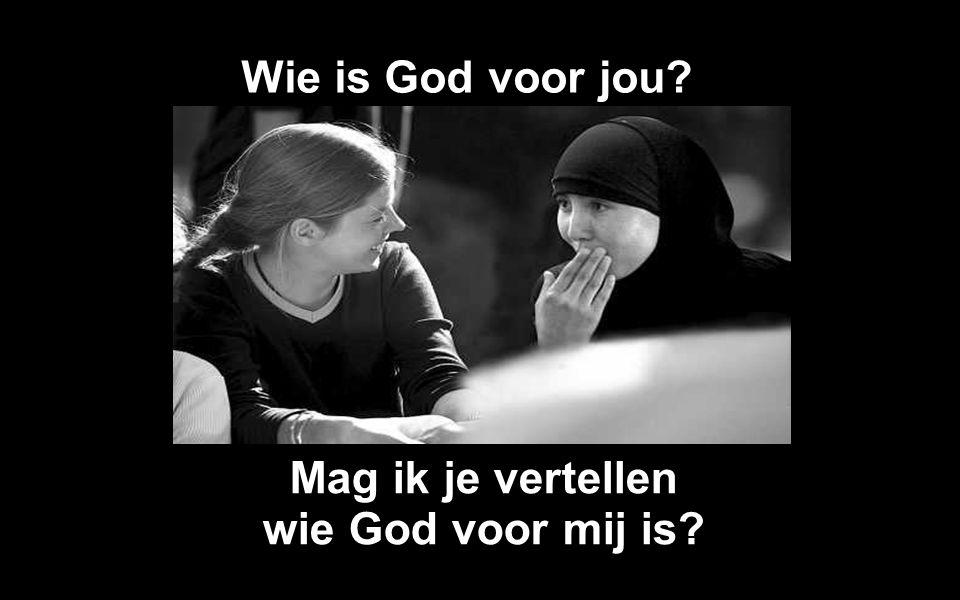 Wie is God voor jou? Mag ik je vertellen wie God voor mij is?