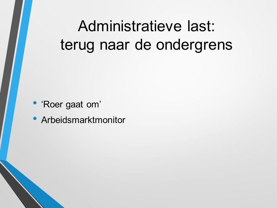 Administratieve last: terug naar de ondergrens 'Roer gaat om' Arbeidsmarktmonitor