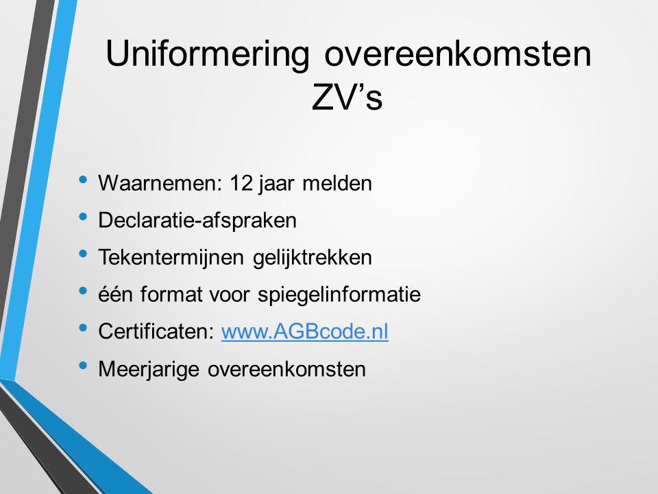 Uniformering overeenkomsten ZV's Waarnemen: 12 jaar melden Declaratie-afspraken Tekentermijnen gelijktrekken één format voor spiegelinformatie Certificaten: www.AGBcode.nlwww.AGBcode.nl Meerjarige overeenkomsten