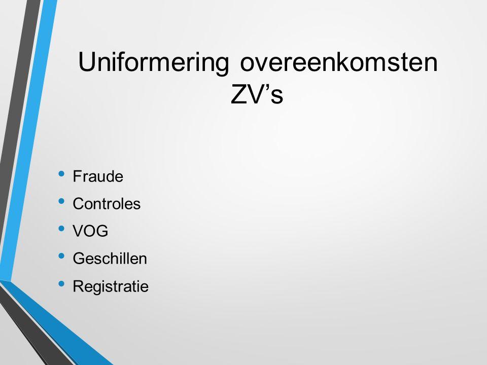 Uniformering overeenkomsten ZV's Fraude Controles VOG Geschillen Registratie