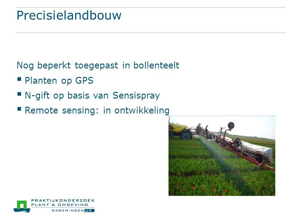 Precisielandbouw Nog beperkt toegepast in bollenteelt  Planten op GPS  N-gift op basis van Sensispray  Remote sensing: in ontwikkeling