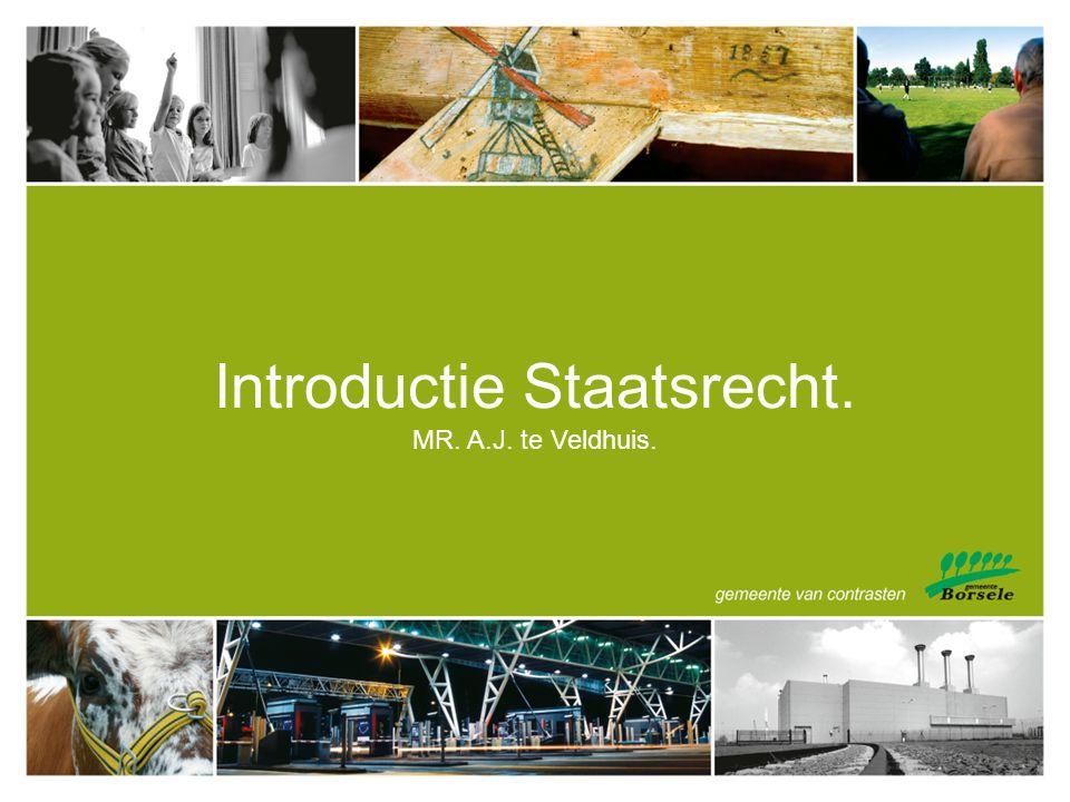 Introductie Staatsrecht. MR. A.J. te Veldhuis.
