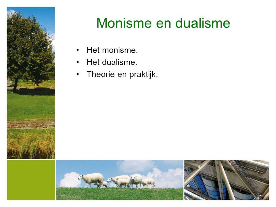 Monisme en dualisme Het monisme. Het dualisme. Theorie en praktijk.