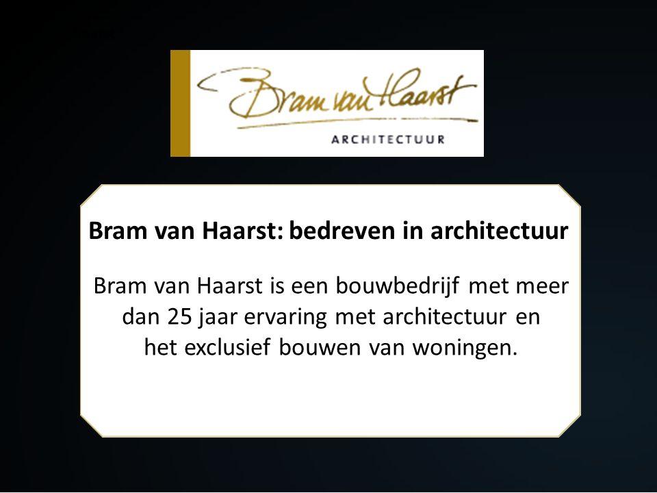 Bram van Haarst: bedreven in architectuur Bram van Haarst is een bouwbedrijf met meer dan 25 jaar ervaring met architectuur en het exclusief bouwen va