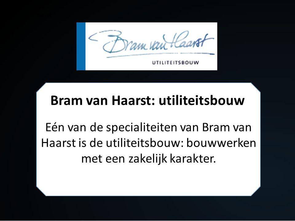 Bram van Haarst: utiliteitsbouw Eén van de specialiteiten van Bram van Haarst is de utiliteitsbouw: bouwwerken met een zakelijk karakter.