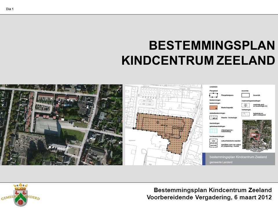 Bestemmingsplan Kindcentrum Zeeland Voorbereidende Vergadering, 6 maart 2012 Dia 1 BESTEMMINGSPLAN KINDCENTRUM ZEELAND