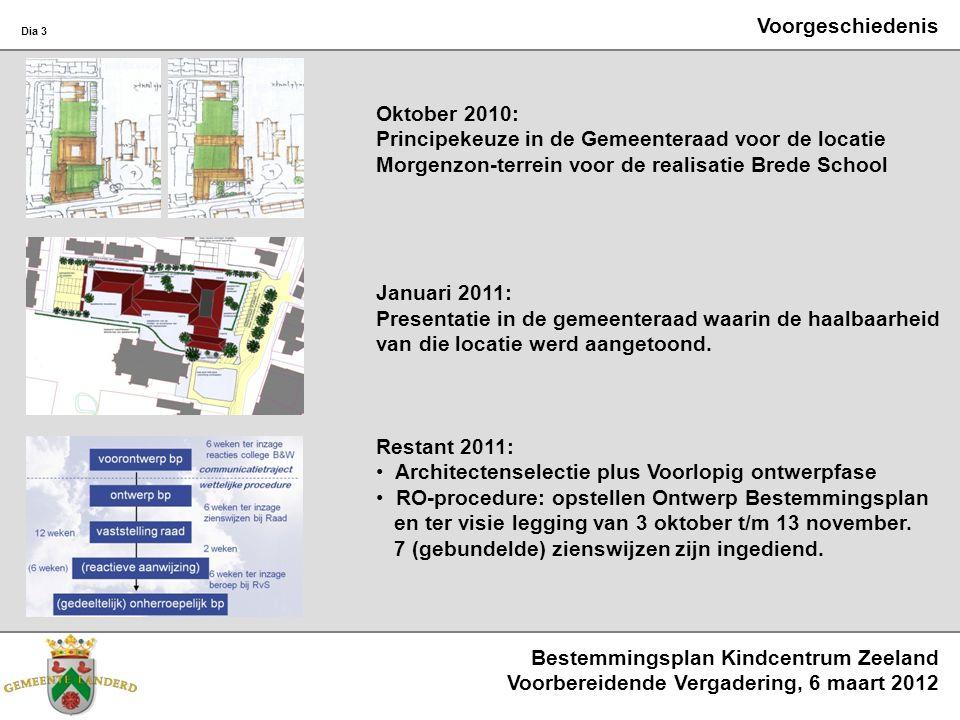 Bestemmingsplan Kindcentrum Zeeland Voorbereidende Vergadering, 6 maart 2012 Dia 3 Voorgeschiedenis Oktober 2010: Principekeuze in de Gemeenteraad voo