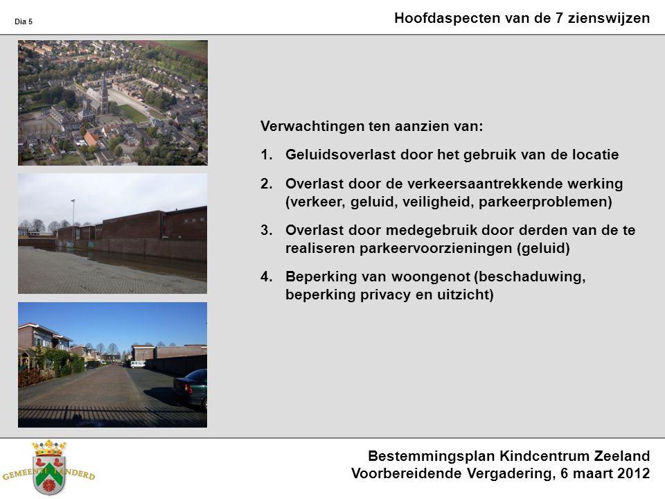 Bestemmingsplan Kindcentrum Zeeland Voorbereidende Vergadering, 6 maart 2012 Dia 5 Hoofdaspecten van de 7 zienswijzen Verwachtingen ten aanzien van: 1