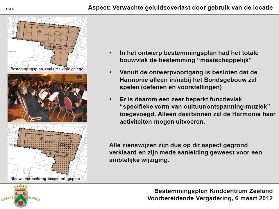 Bestemmingsplan Kindcentrum Zeeland Voorbereidende Vergadering, 6 maart 2012 Dia 6 Aspect: Verwachte geluidsoverlast door gebruik van de locatie In he