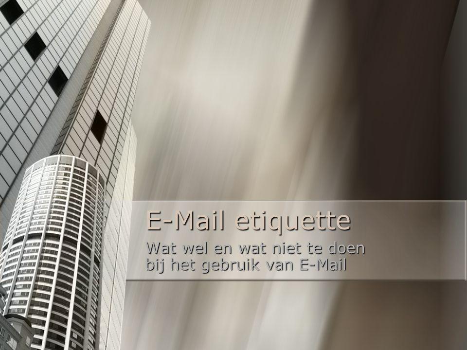 E-Mail etiquette Wat wel en wat niet te doen bij het gebruik van E-Mail