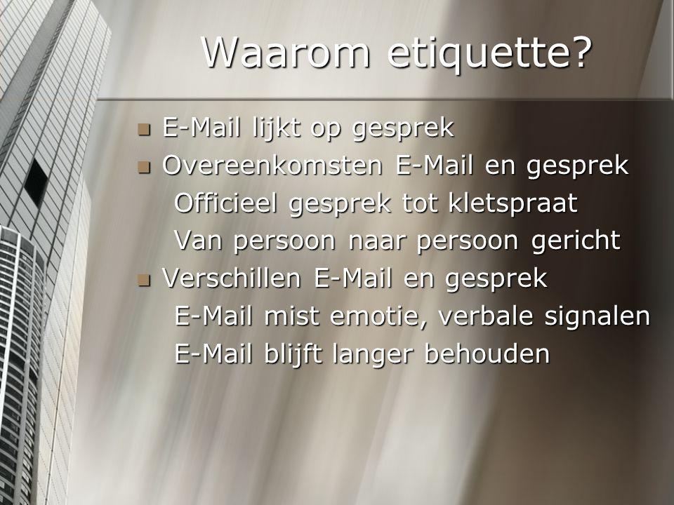 Waarom etiquette? E-Mail lijkt op gesprek E-Mail lijkt op gesprek Overeenkomsten E-Mail en gesprek Overeenkomsten E-Mail en gesprek Officieel gesprek