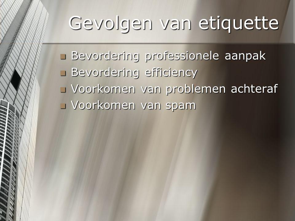 Gevolgen van etiquette Bevordering professionele aanpak Bevordering professionele aanpak Bevordering efficiency Bevordering efficiency Voorkomen van p
