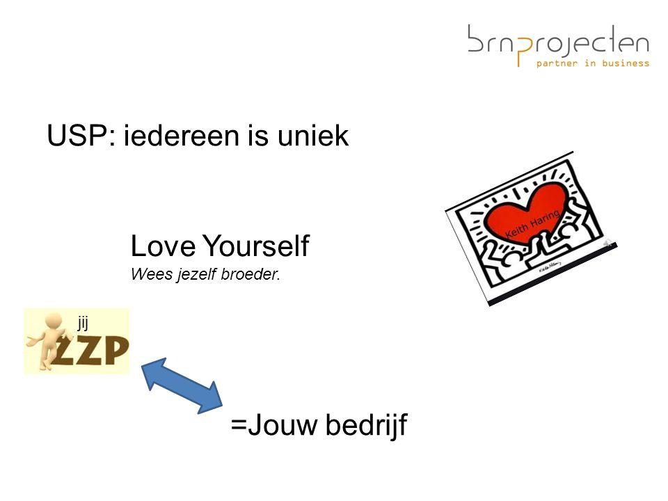 USP: iedereen is uniek Love Yourself Wees jezelf broeder. =Jouw bedrijf jij