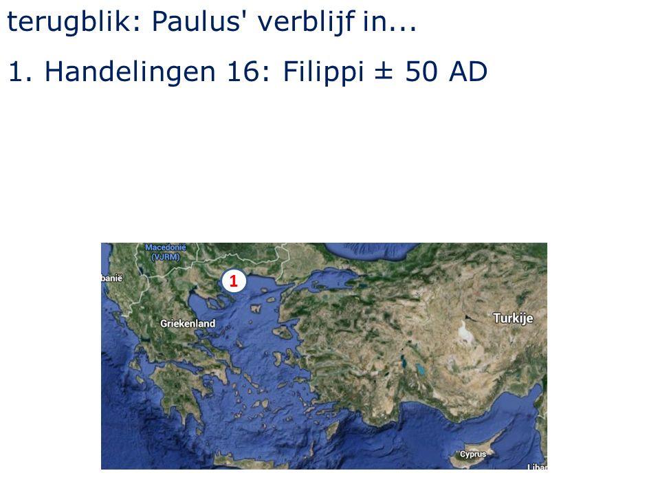 terugblik: Paulus verblijf in... 1.Handelingen 16: Filippi ± 50 AD 1