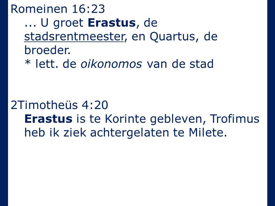 Romeinen 16:23... U groet Erastus, de stadsrentmeester, en Quartus, de broeder.