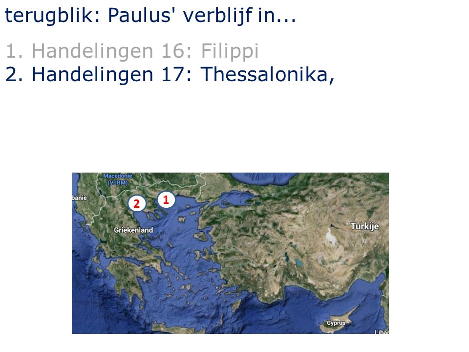 terugblik: Paulus verblijf in... 1.Handelingen 16: Filippi 2.Handelingen 17: Thessalonika, 1 2