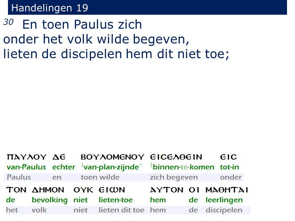 Handelingen 19 30 En toen Paulus zich onder het volk wilde begeven, lieten de discipelen hem dit niet toe;