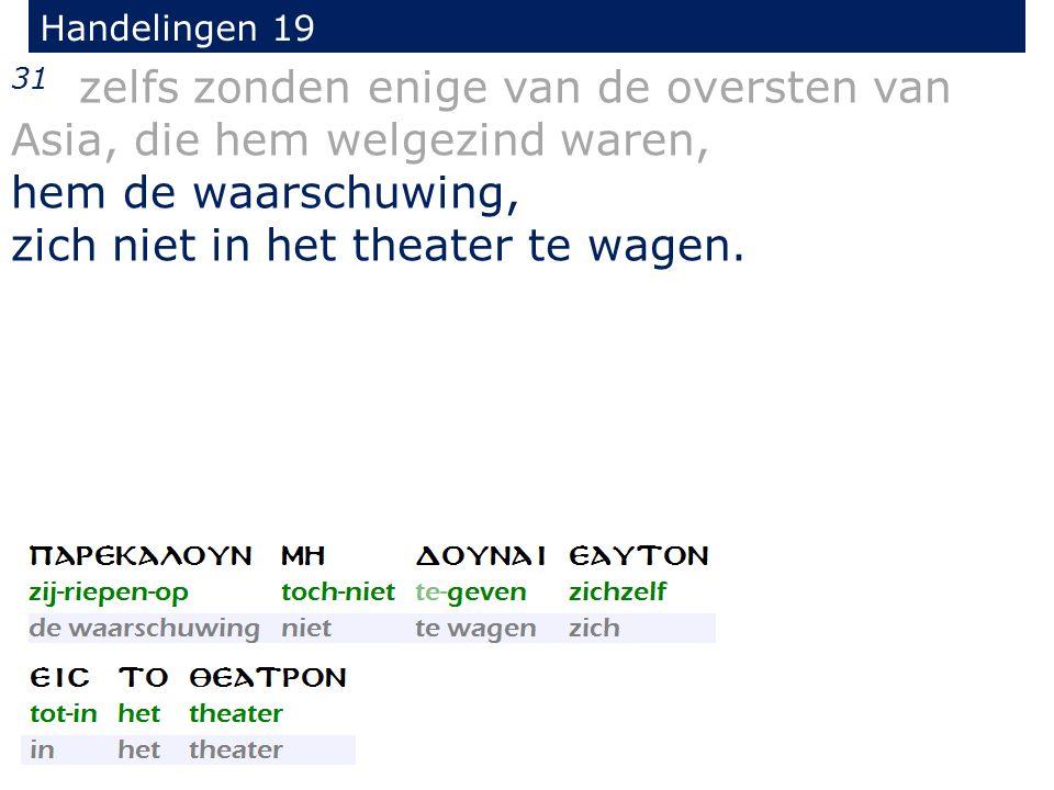 Handelingen 19 31 zelfs zonden enige van de oversten van Asia, die hem welgezind waren, hem de waarschuwing, zich niet in het theater te wagen.