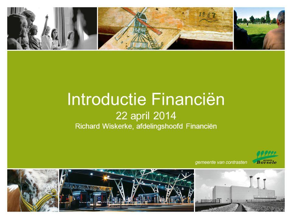 Introductie Financiën 22 april 2014 Richard Wiskerke, afdelingshoofd Financiën