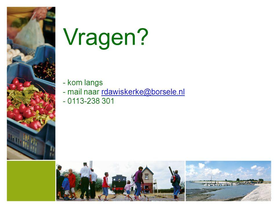 Vragen - kom langs - mail naar rdawiskerke@borsele.nl - 0113-238 301rdawiskerke@borsele.nl