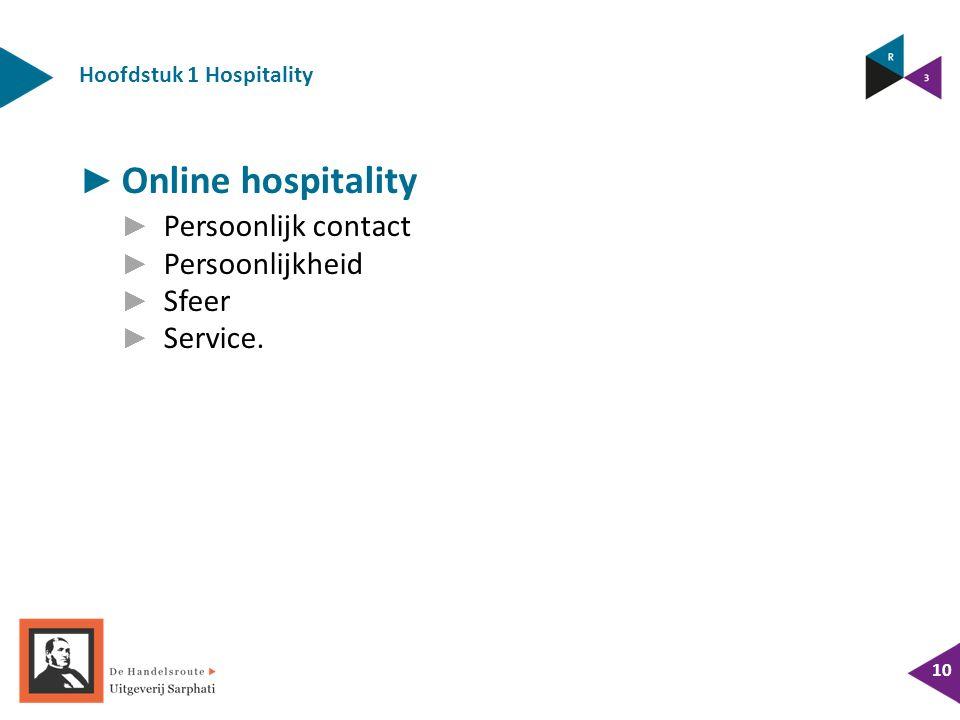Hoofdstuk 1 Hospitality 10 ► Online hospitality ► Persoonlijk contact ► Persoonlijkheid ► Sfeer ► Service.