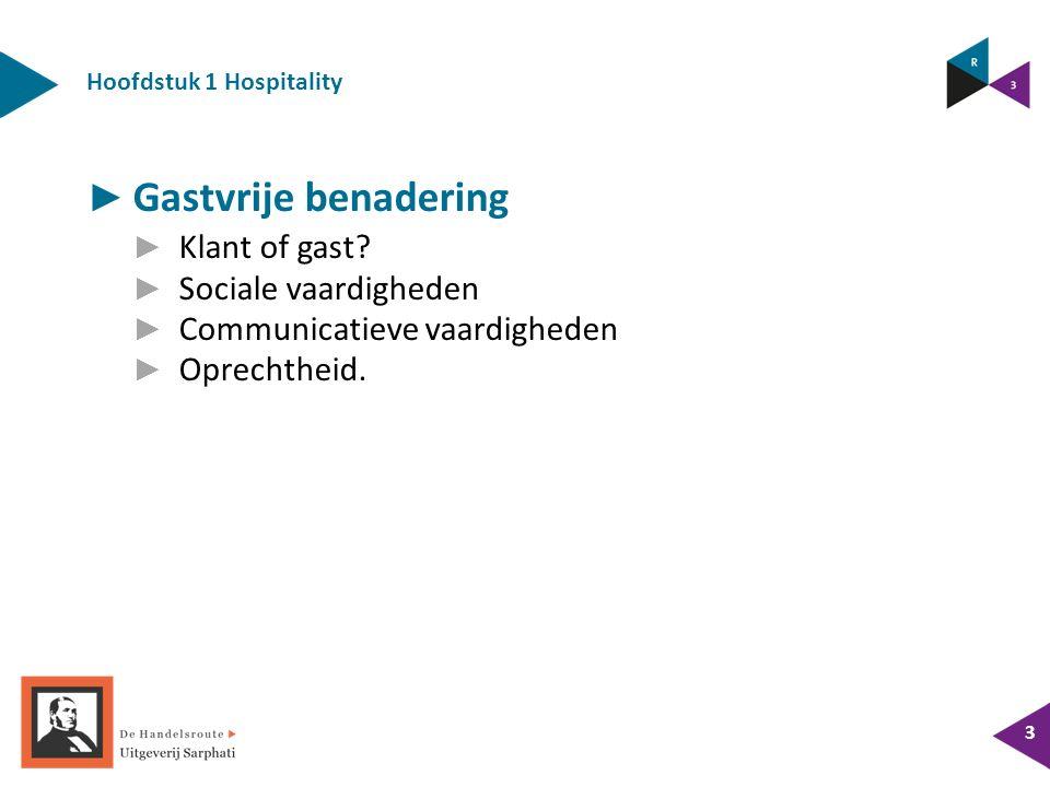 Hoofdstuk 1 Hospitality 3 ► Gastvrije benadering ► Klant of gast.