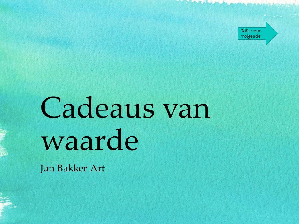 Cadeaus van waarde Jan Bakker Art Klik voor volgende