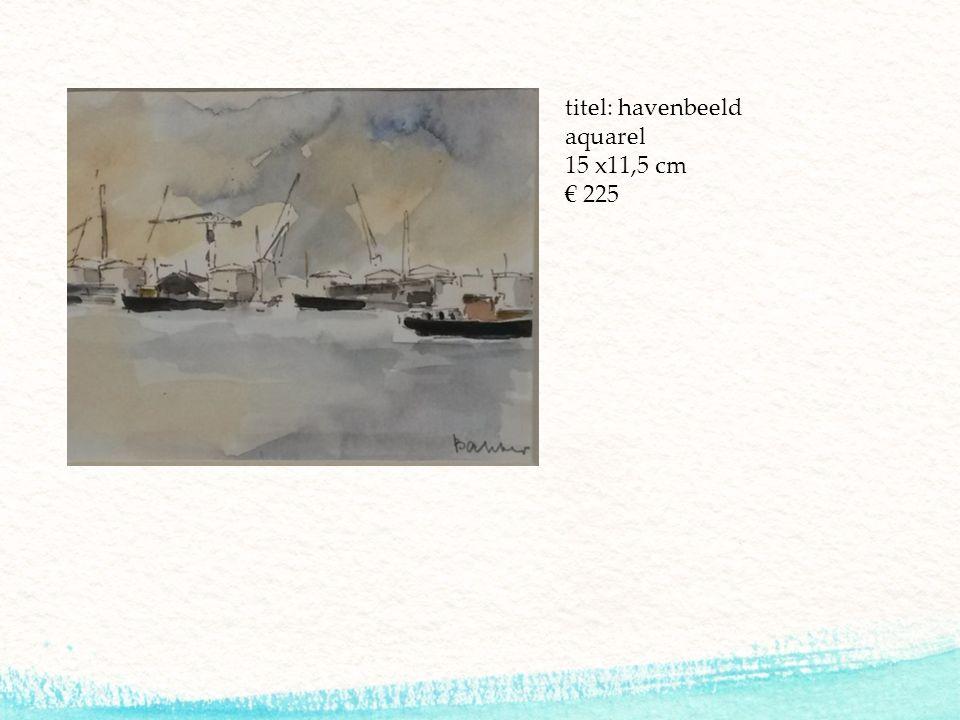 titel: havenbeeld aquarel 15 x11,5 cm € 225