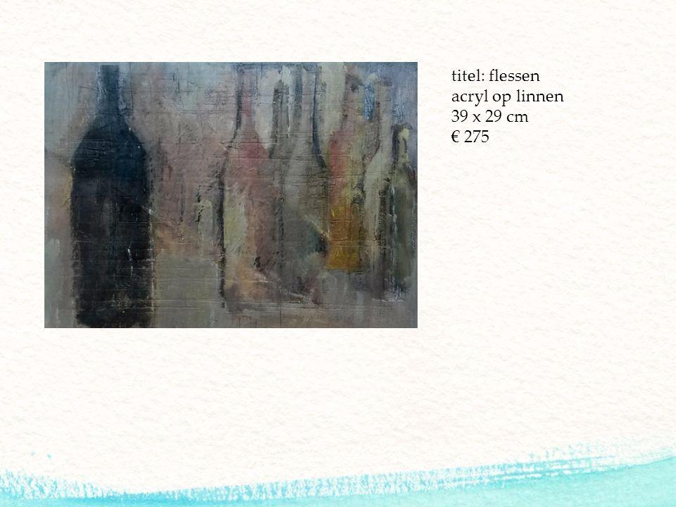titel: flessen acryl op linnen 39 x 29 cm € 275