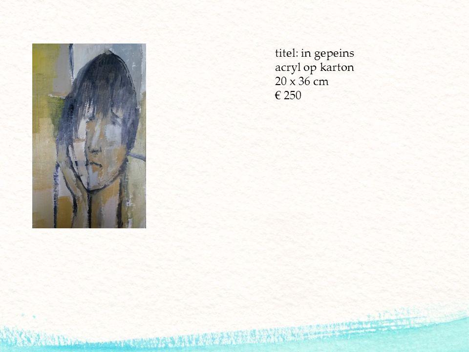 titel: in gepeins acryl op karton 20 x 36 cm € 250
