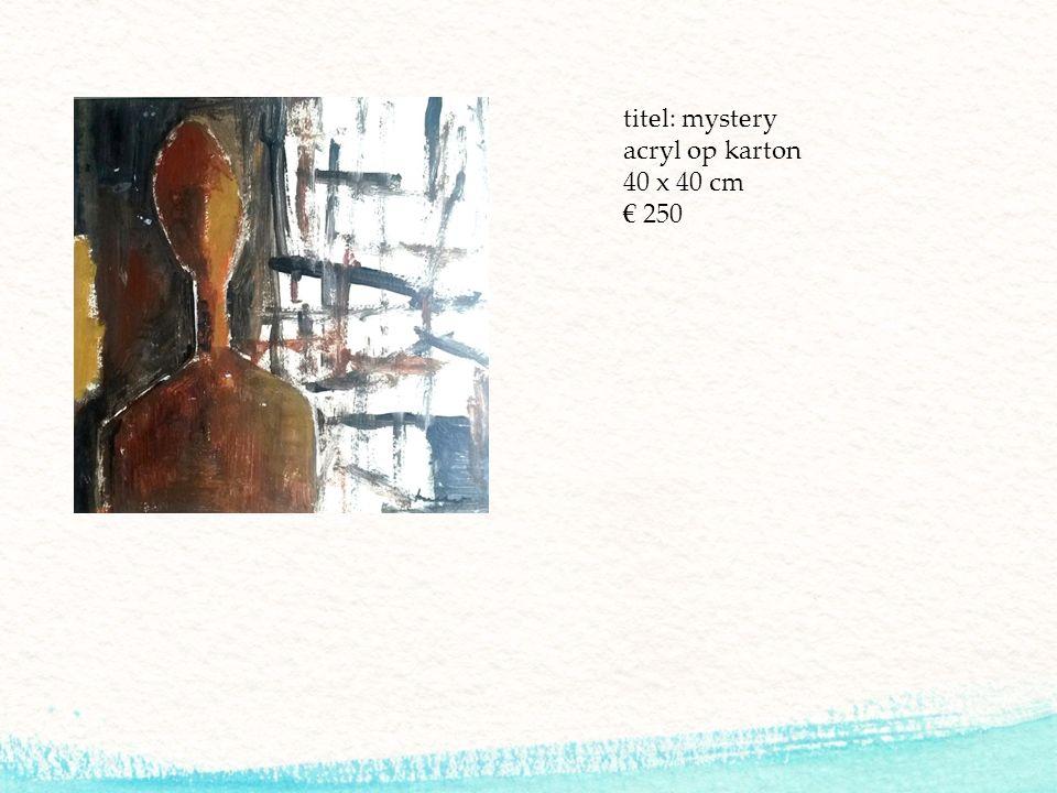 titel: mystery acryl op karton 40 x 40 cm € 250