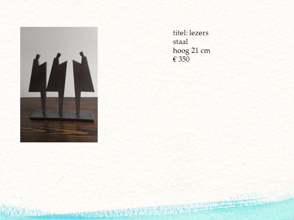 titel: lezers staal hoog 21 cm € 350