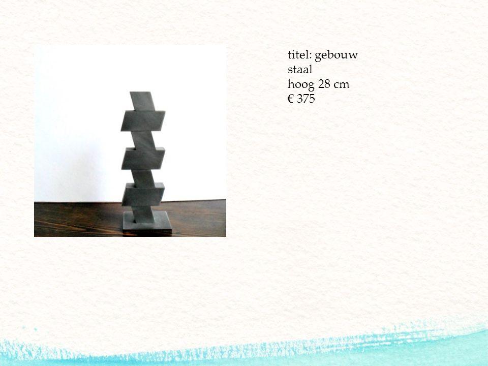 titel: gebouw staal hoog 28 cm € 375
