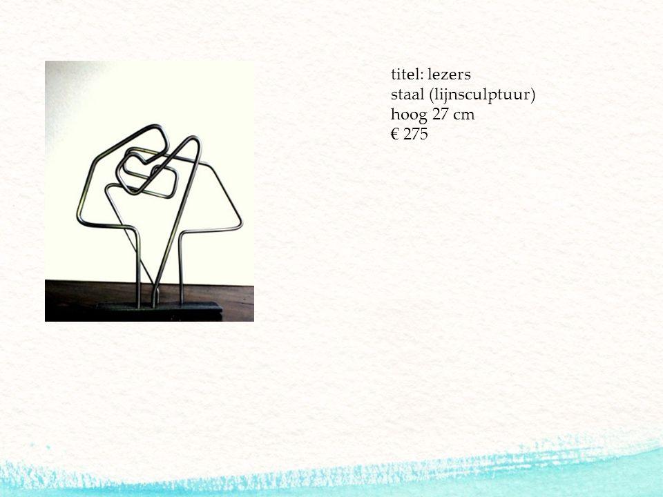 titel: lezers staal (lijnsculptuur) hoog 27 cm € 275