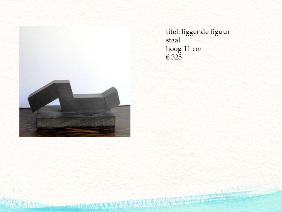 titel: liggende figuur staal hoog 11 cm € 325
