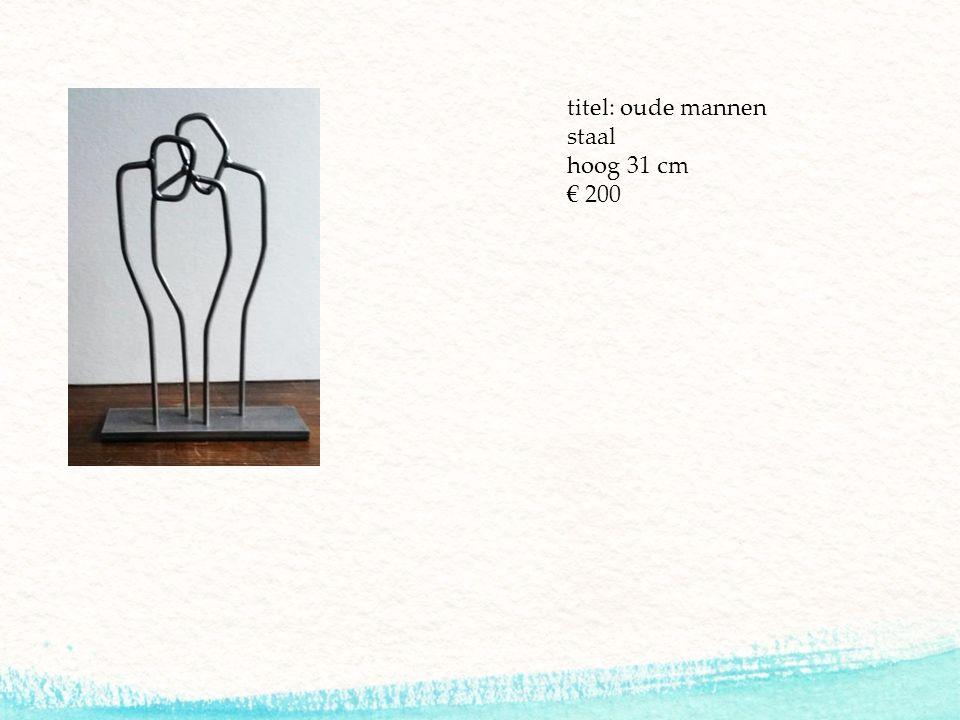 titel: oude mannen staal hoog 31 cm € 200