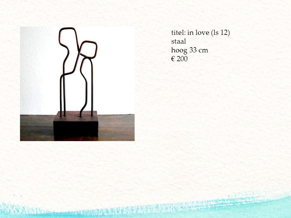 titel: in love (ls 12) staal hoog 33 cm € 200