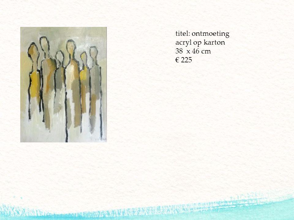 titel: ontmoeting acryl op karton 38 x 46 cm € 225