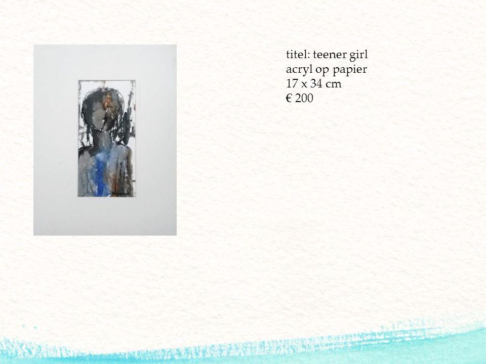 titel: teener girl acryl op papier 17 x 34 cm € 200